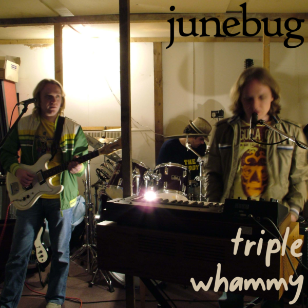 Junebug | Triple Whammy | 2007 Album